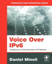 Voice Over IPv6: Architectures for Next Generation VoIP Networks ebook by Minoli, Daniel