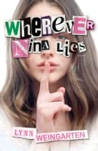 Wherever Nina Lies ebook by Lynn Weingarten