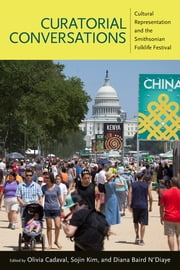 Curatorial Conversations - Cultural Representation and the Smithsonian Folklife Festival ebook by Olivia Cadaval, Sojin Kim, Diana Baird N'Diaye