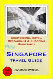 Singapore Travel Guide - Sightseeing, Hotel, Restaurant & Shopping Highlights (Illustrated) ebook by Jonathan Watkins