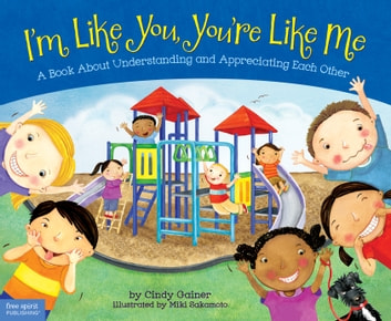 I'm Like You, You're Like Me - A Book About Understanding and Appreciating Each Other eBook by Cindy Gainer