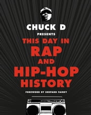 Chuck D Presents This Day in Rap and Hip-Hop History ebook by Chuck D, Shepard Fairey