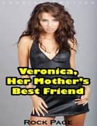 Veronica, Her Mother's Best Friend (Lesbian Erotica) ebook by