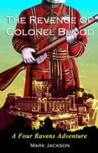 The Revenge of Colonel Blood - A Four Ravens Adventure ebook by Mark Jackson