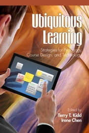 Ubiquitous Learning: Strategies for Pedagogy, Course Design, and Technology ebook by Kidd, Terry T.