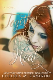 Together We Heal (Fall and Rise, Book Four) ebook by Chelsea M. Cameron