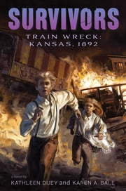 Train Wreck - Kansas, 1892 ebook by Kathleen Duey,Karen A. Bale