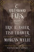 Legends of Havenwood Falls Volume One ebook by Tish Thawer, Morgan Wylie, Eric R. Asher