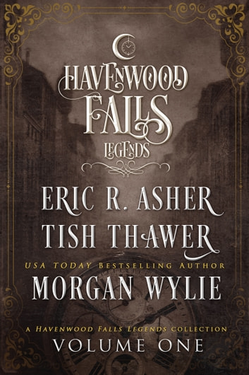 Legends of Havenwood Falls Volume One - A Legends of Havenwood Falls Collection ebook by Tish Thawer,Morgan Wylie,Eric R. Asher
