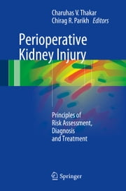 Perioperative Kidney Injury - Principles of Risk Assessment, Diagnosis and Treatment ebook by Charuhas V. Thakar,Chirag R. Parikh