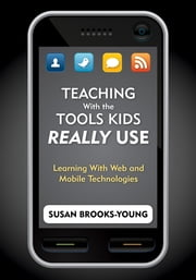 Teaching With the Tools Kids Really Use - Learning With Web and Mobile Technologies ebook by