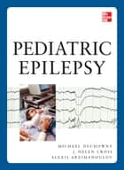 Pediatric Epilepsy ebook by Michael Duchowny, Helen Cross, Alexis Arzimanoglou