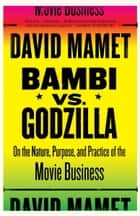 Bambi vs. Godzilla ebook by David Mamet