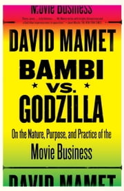 Bambi vs. Godzilla - On the Nature, Purpose, and Practice of the Movie Business ebook by David Mamet