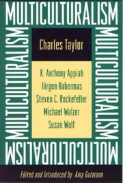 Multiculturalism - (Expanded paperback edition) ebook by Charles Taylor,Kwame Anthony Appiah,Amy Gutmann,Jürgen Habermas,Stephen C. Rockefeller,Michael Walzer,Susan Wolf