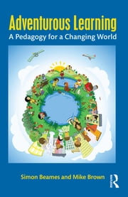 Adventurous Learning - A Pedagogy for a Changing World ebook by Simon Beames,Mike Brown
