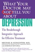 What Your Doctor May Not Tell You About(TM) Depression ebook by Deborah Mitchell,Michael B. Schachter