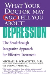 What Your Doctor May Not Tell You About(TM) Depression - The Breakthrough Integrative Approach for Effective Treatment ebook by Deborah Mitchell,Michael B. Schachter