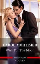 Wish for the Moon ebook by Carole Mortimer