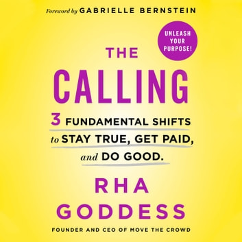 The Calling - 3 Fundamental Shifts to Stay True, Get Paid, and Do Good audiobook by Rha Goddess,Gabrielle Bernstein