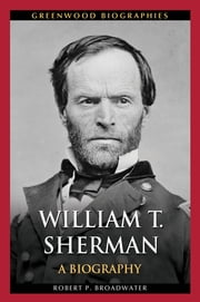 William T. Sherman: A Biography ebook by Robert P. Broadwater