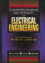 Comprehensive Dictionary of Electrical Engineering ebook by Laplante, Philip A.