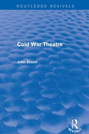 Cold War Theatre (Routledge Revivals) ebook by John Elsom
