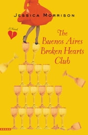 The Buenos Aires Broken Hearts Club ebook by Jessica Morrison