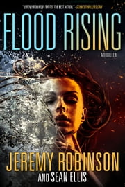 Flood Rising ( A Jenna Flood Thriller) ebook by Jeremy Robinson, Sean Ellis
