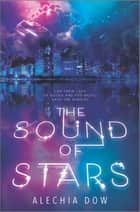 The Sound of Stars eBook by Alechia Dow