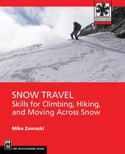 Snow Travel - Skills for Climbing, Hiking, and Crossing Over Snow ebook by Mike Zawaski