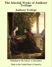 The Selected Works of Anthony Trollope ebook by Anthony Trollope