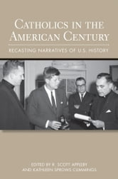 Catholics in the American Century - Recasting Narratives of U.S. History ebook by
