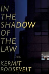 In the Shadow of the Law - A Novel ebook by Kermit Roosevelt