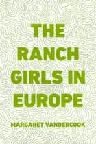 The Ranch Girls in Europe ebook by Margaret Vandercook