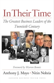 In Their Time - The Greatest Business Leaders Of The Twentieth Century ebook by Anthony J. Mayo,Nitin Nohria