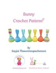 Bunny Crochet Pattern ebook by Sayjai Thawornsupacharoen