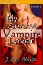My Secret Vampire Lover ebook by J. Rose Allister