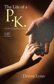 The Life of a P.K. - A Pastor's Daughter's Story ebook by Donna Lynn
