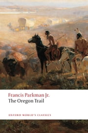 The Oregon Trail ebook by Francis Parkman,Bernard Rosenthal