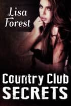 Country Club Secrets ebook by Lisa Forest