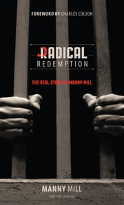 Radical Redemption - The Real Story of Manny Mill ebook by Charles Colson,Jude Skallerup,Manny M. Mill