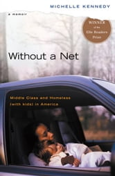 Without a Net - Middle Class and Homeless (with Kids) in America ebook by Michelle Kennedy