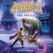 Spirit Animals #4: Fire and Ice audiobook by Shannon Hale