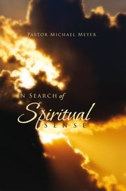 In Search of Spiritual Sense ebook by Pastor Michael Meyer