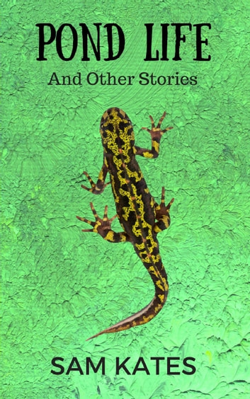Pond Life and Other Stories ebook by Sam Kates
