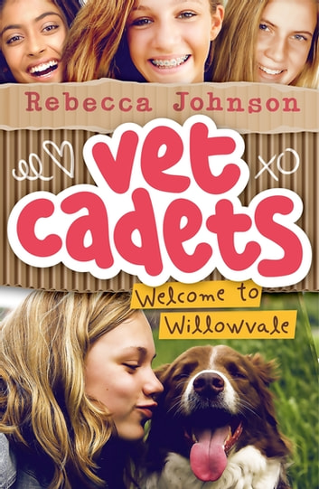 Vet Cadets: Welcome to Willowvale (BK1) eBook by Rebecca Johnson
