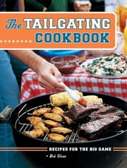 The Tailgating Cookbook - Recipes for the Big Game ebook by Bob Sloan