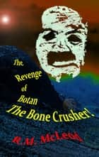 The Revenge of Botan the Bone Crusher ebook by Ross McLeod