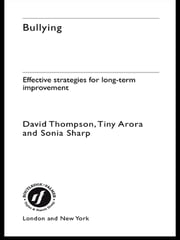Bullying - Effective Strategies for Long-term Change ebook by Tiny Arora,Sonia Sharp,David Thompson